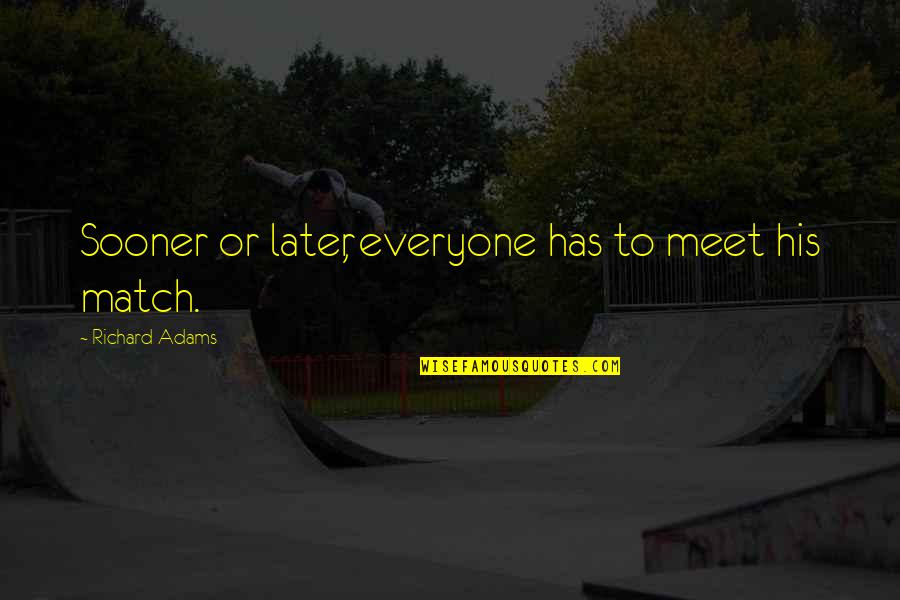 Match'd Quotes By Richard Adams: Sooner or later, everyone has to meet his