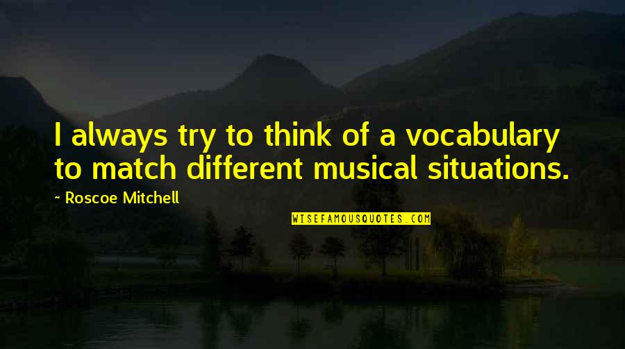 Match'd Quotes By Roscoe Mitchell: I always try to think of a vocabulary