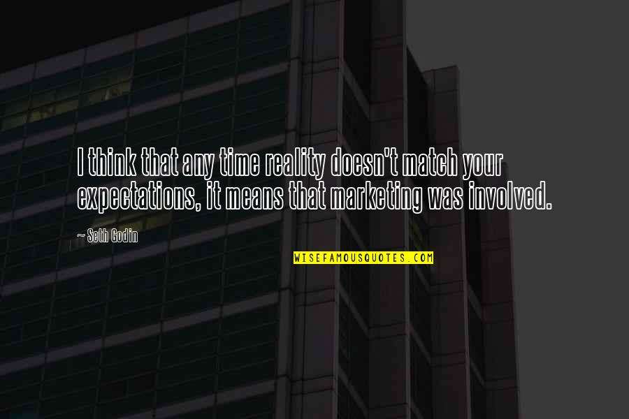 Match'd Quotes By Seth Godin: I think that any time reality doesn't match