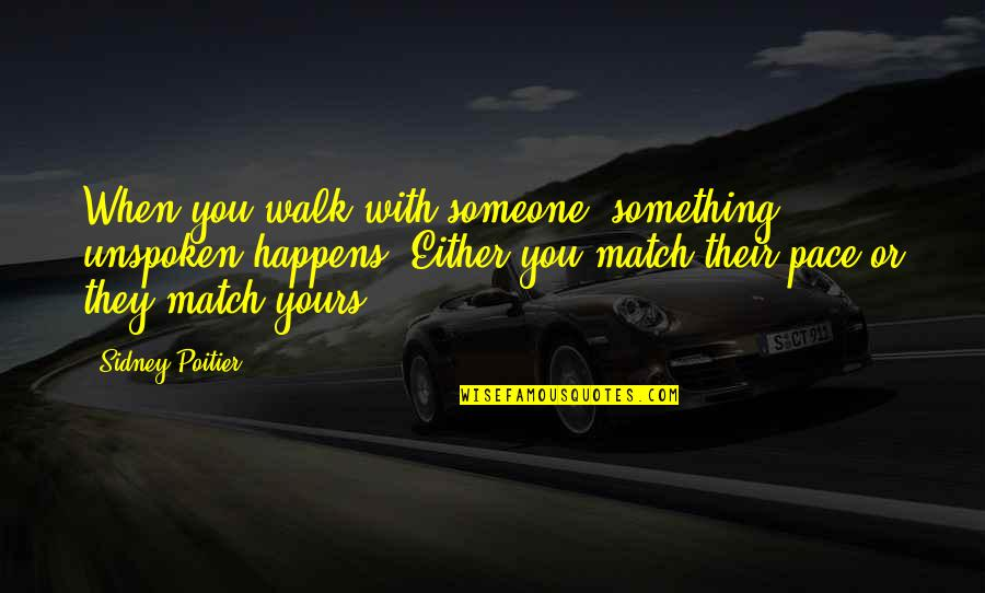 Match'd Quotes By Sidney Poitier: When you walk with someone, something unspoken happens.