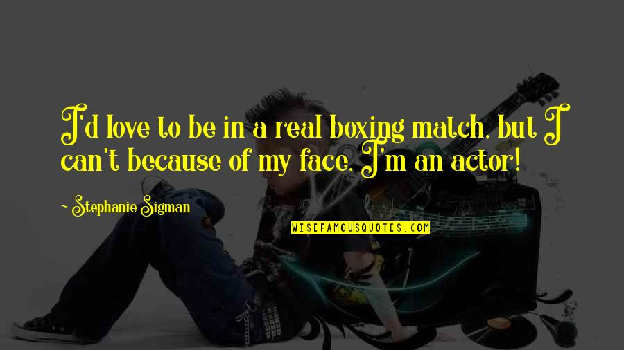 Match'd Quotes By Stephanie Sigman: I'd love to be in a real boxing