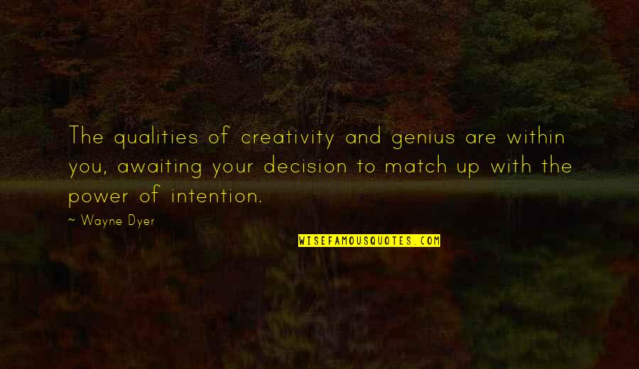 Match'd Quotes By Wayne Dyer: The qualities of creativity and genius are within