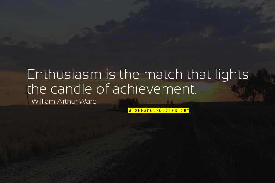 Match'd Quotes By William Arthur Ward: Enthusiasm is the match that lights the candle