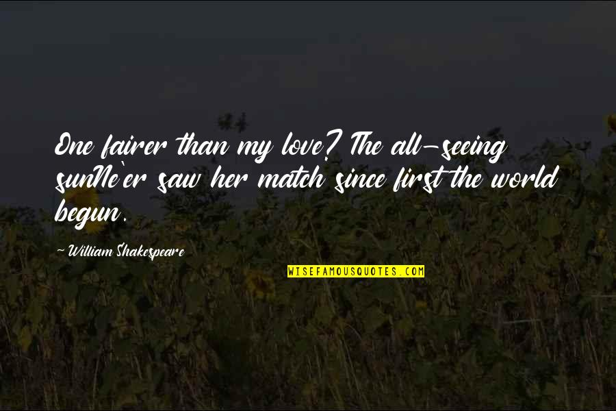 Match'd Quotes By William Shakespeare: One fairer than my love? The all-seeing sunNe'er