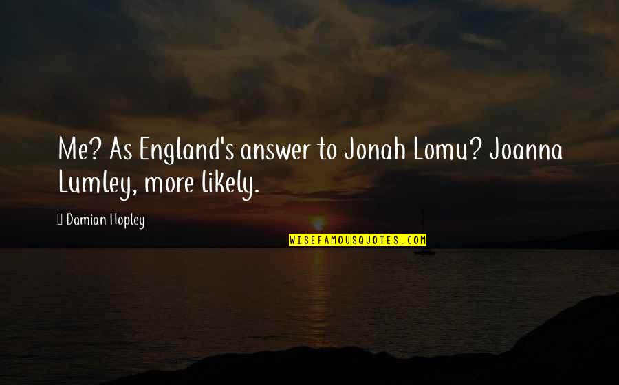 Matched Grandfather Quotes By Damian Hopley: Me? As England's answer to Jonah Lomu? Joanna