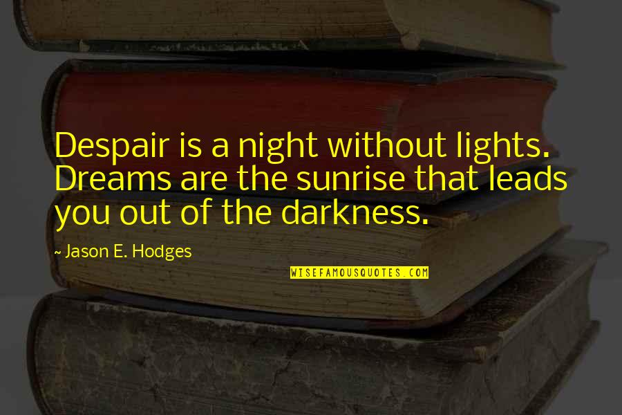 Matched Grandfather Quotes By Jason E. Hodges: Despair is a night without lights. Dreams are