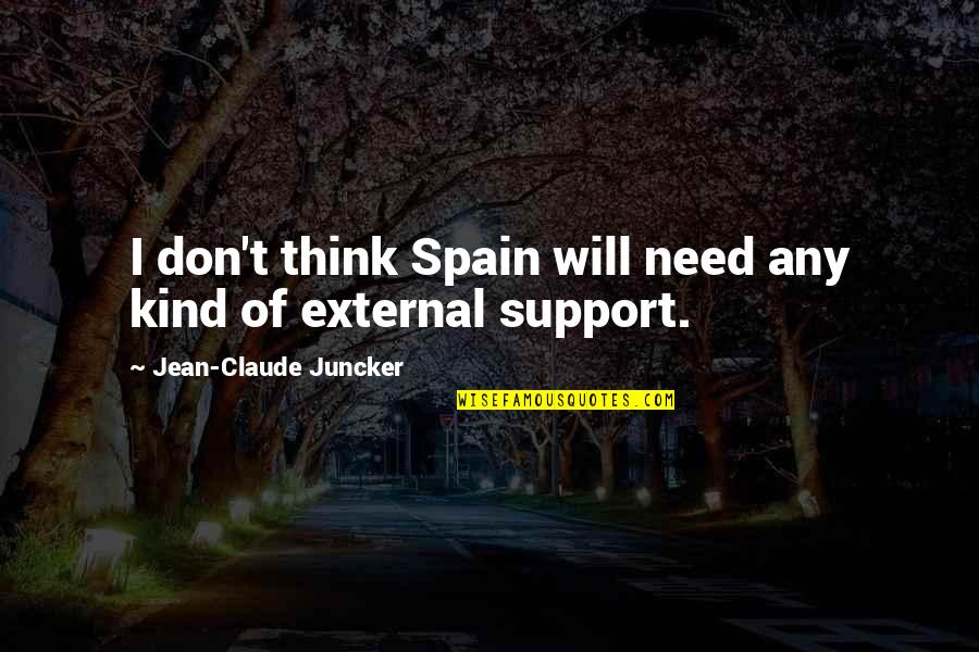 Matched Grandfather Quotes By Jean-Claude Juncker: I don't think Spain will need any kind