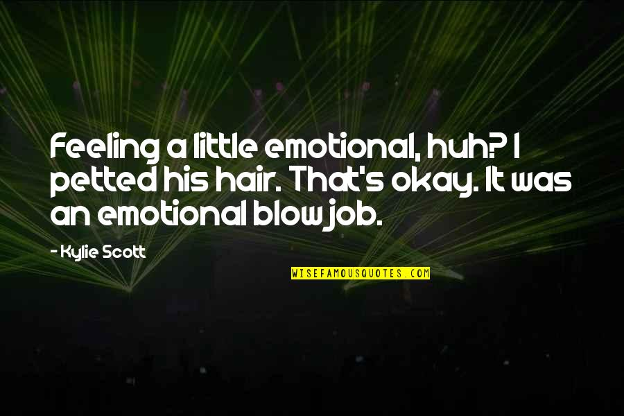 Matched Grandfather Quotes By Kylie Scott: Feeling a little emotional, huh? I petted his