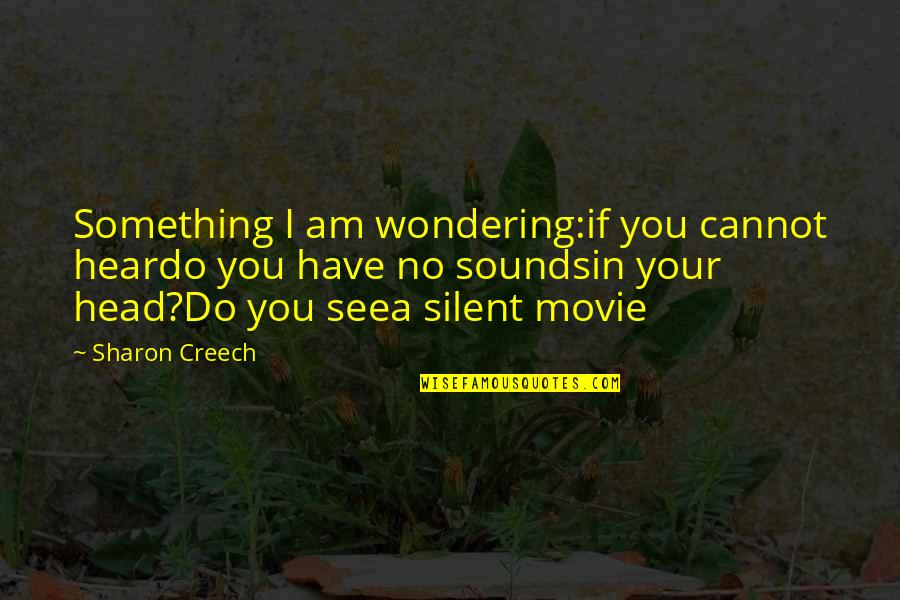 Matched Grandfather Quotes By Sharon Creech: Something I am wondering:if you cannot heardo you