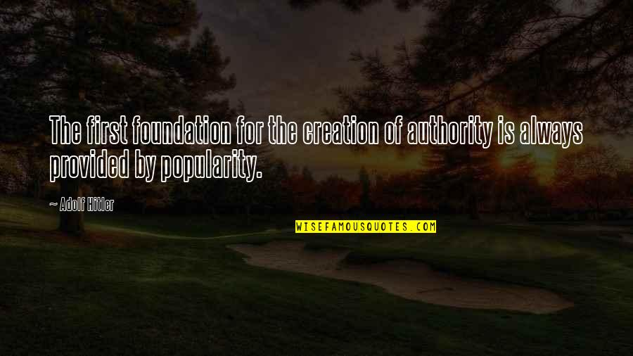 Matchwell Quotes By Adolf Hitler: The first foundation for the creation of authority