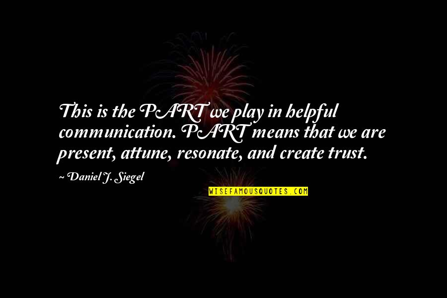 Matchwell Quotes By Daniel J. Siegel: This is the PART we play in helpful