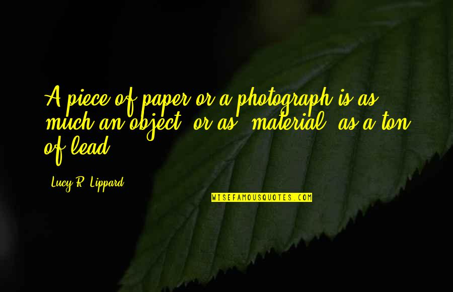 Material Object Quotes By Lucy R. Lippard: A piece of paper or a photograph is