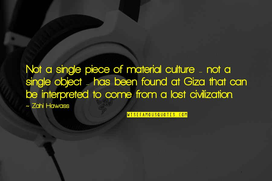Material Object Quotes By Zahi Hawass: Not a single piece of material culture -