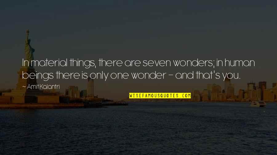Material Things And Love Quotes By Amit Kalantri: In material things, there are seven wonders; in