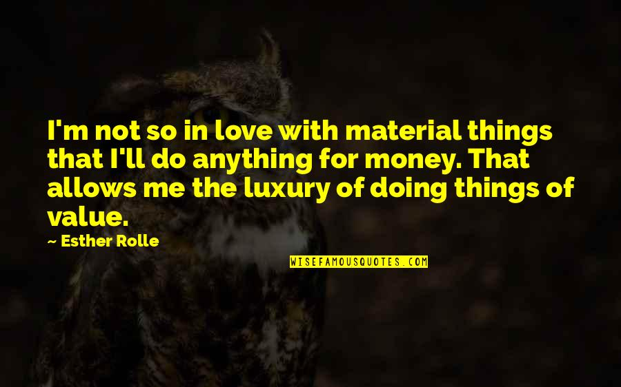 Material Things And Love Quotes By Esther Rolle: I'm not so in love with material things