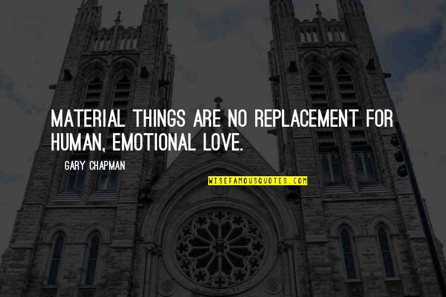 Material Things And Love Quotes By Gary Chapman: Material things are no replacement for human, emotional