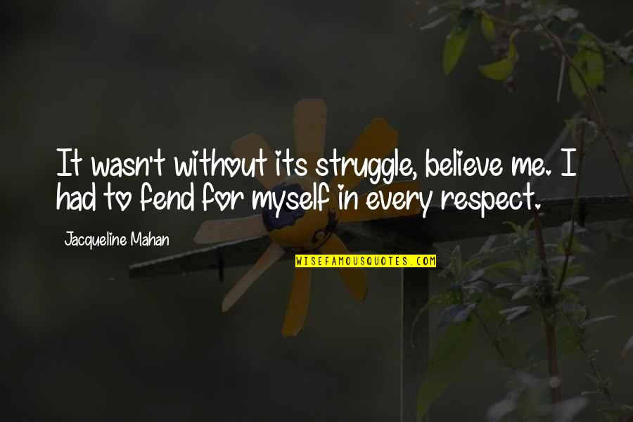 Material Things And Love Quotes By Jacqueline Mahan: It wasn't without its struggle, believe me. I
