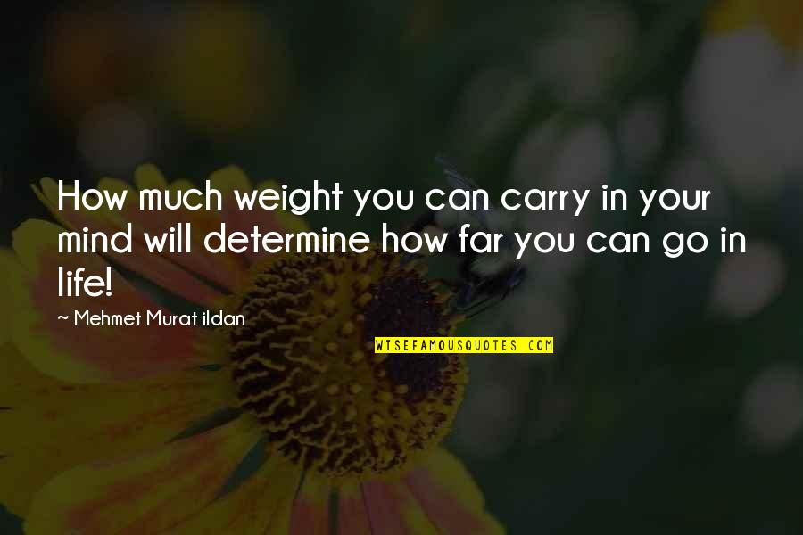 Material Things And Love Quotes By Mehmet Murat Ildan: How much weight you can carry in your