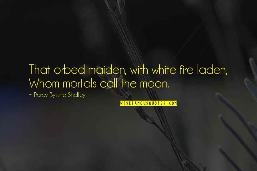 Material Things And Love Quotes By Percy Bysshe Shelley: That orbed maiden, with white fire laden, Whom