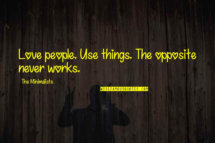 Material Things And Love Quotes By The Minimalists: Love people. Use things. The opposite never works.