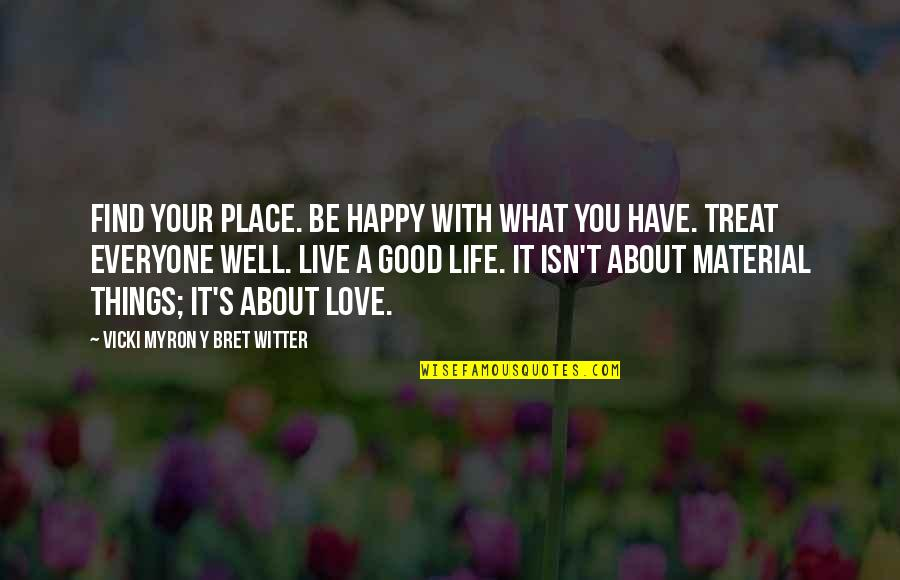 Material Things And Love Quotes By Vicki Myron Y Bret Witter: Find your place. Be happy with what you