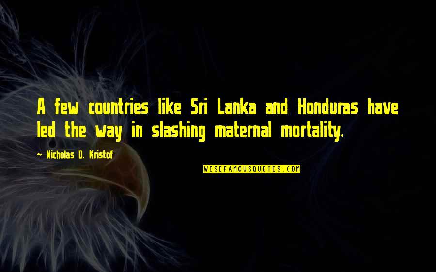 Maternal Mortality Quotes By Nicholas D. Kristof: A few countries like Sri Lanka and Honduras
