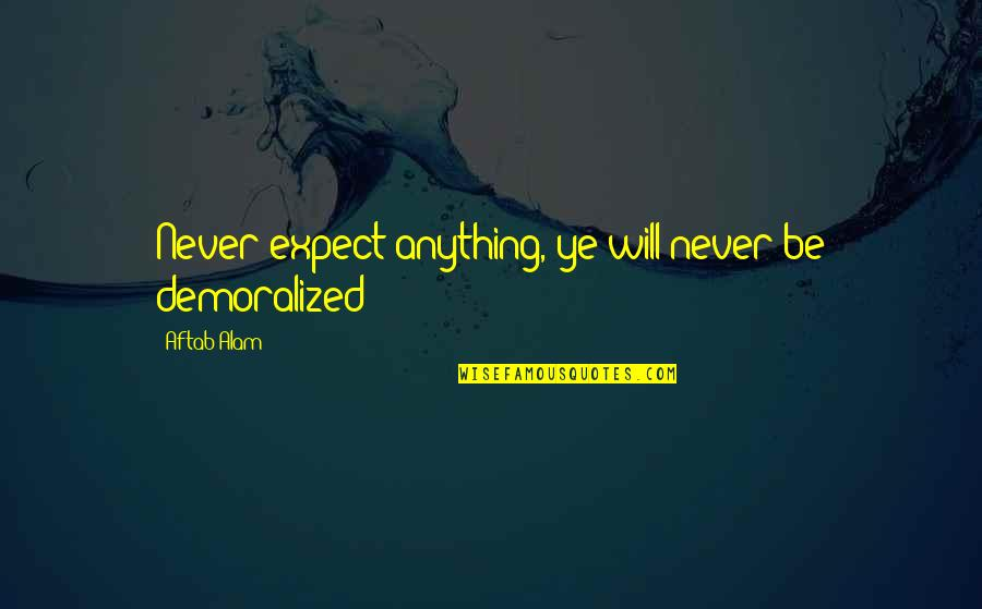 Maternity Announcement Quotes By Aftab Alam: Never expect anything, ye will never be demoralized