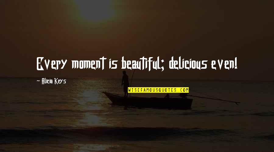 Maternity Announcement Quotes By Alicia Keys: Every moment is beautiful; delicious even!