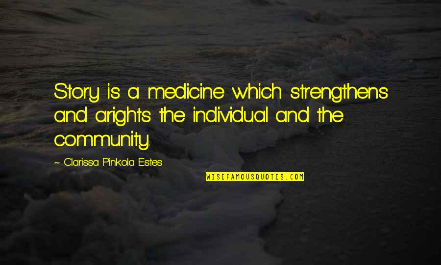 Maternity Announcement Quotes By Clarissa Pinkola Estes: Story is a medicine which strengthens and arights