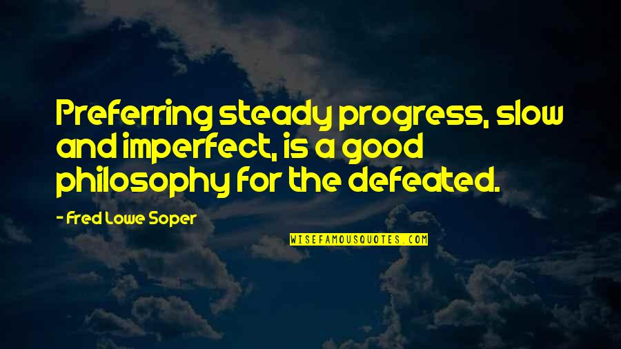 Maternity Announcement Quotes By Fred Lowe Soper: Preferring steady progress, slow and imperfect, is a