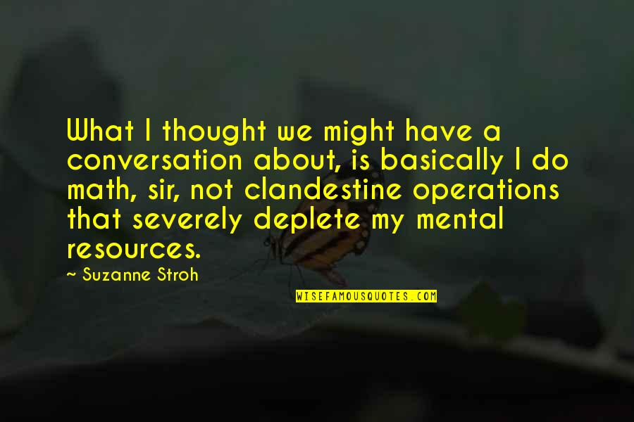 Math Operations Quotes By Suzanne Stroh: What I thought we might have a conversation