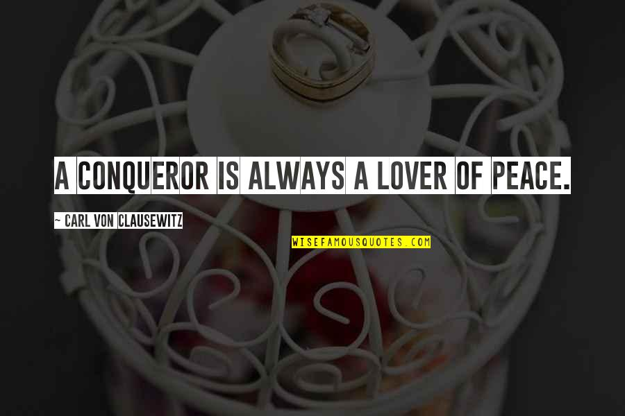 Math Terms Quotes By Carl Von Clausewitz: A conqueror is always a lover of peace.