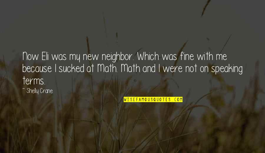 Math Terms Quotes By Shelly Crane: Now Eli was my new neighbor. Which was