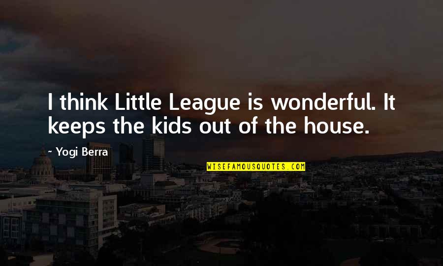 Math Terms Quotes By Yogi Berra: I think Little League is wonderful. It keeps