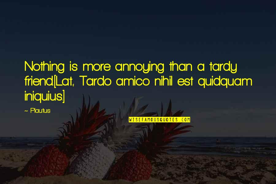 Math Triangles Quotes By Plautus: Nothing is more annoying than a tardy friend.[Lat.,