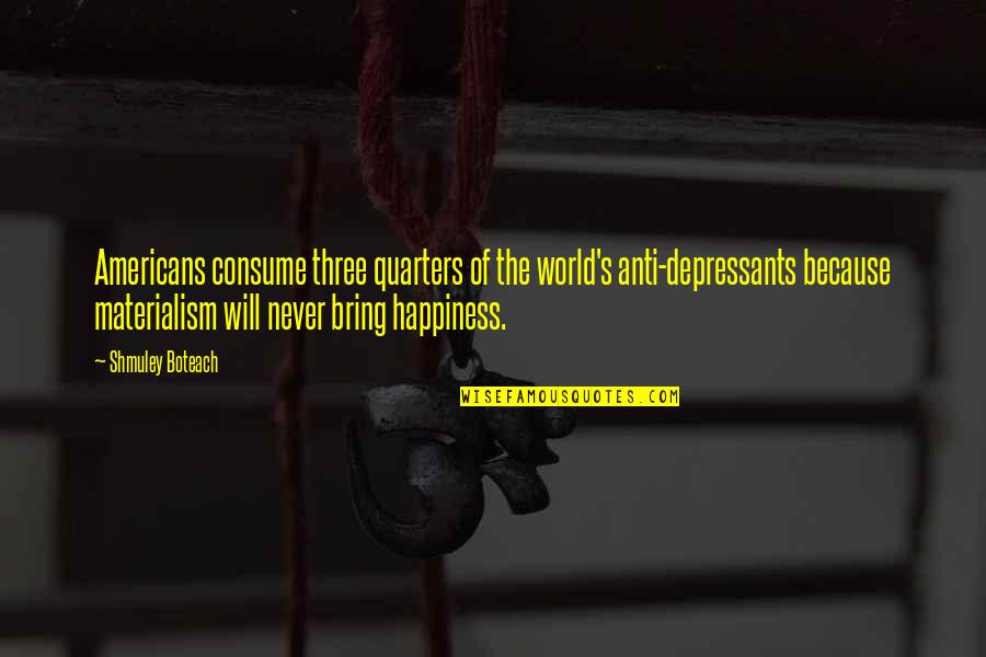 Math Triangles Quotes By Shmuley Boteach: Americans consume three quarters of the world's anti-depressants