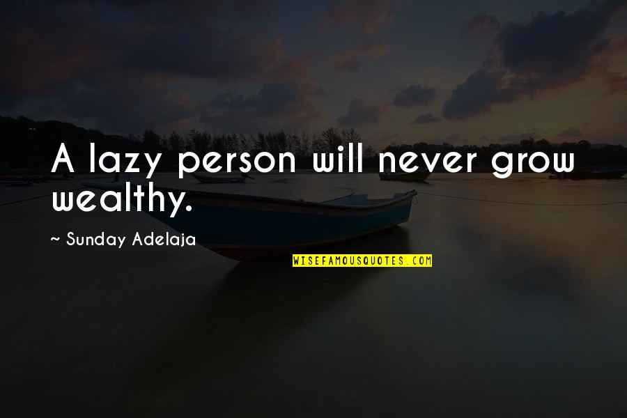 Math Triangles Quotes By Sunday Adelaja: A lazy person will never grow wealthy.