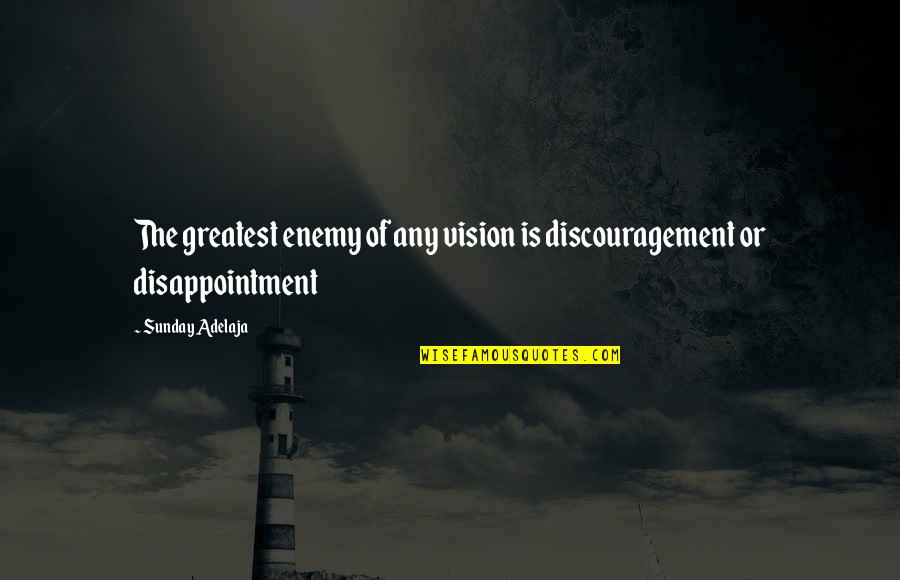 Mathematical Induction Quotes By Sunday Adelaja: The greatest enemy of any vision is discouragement