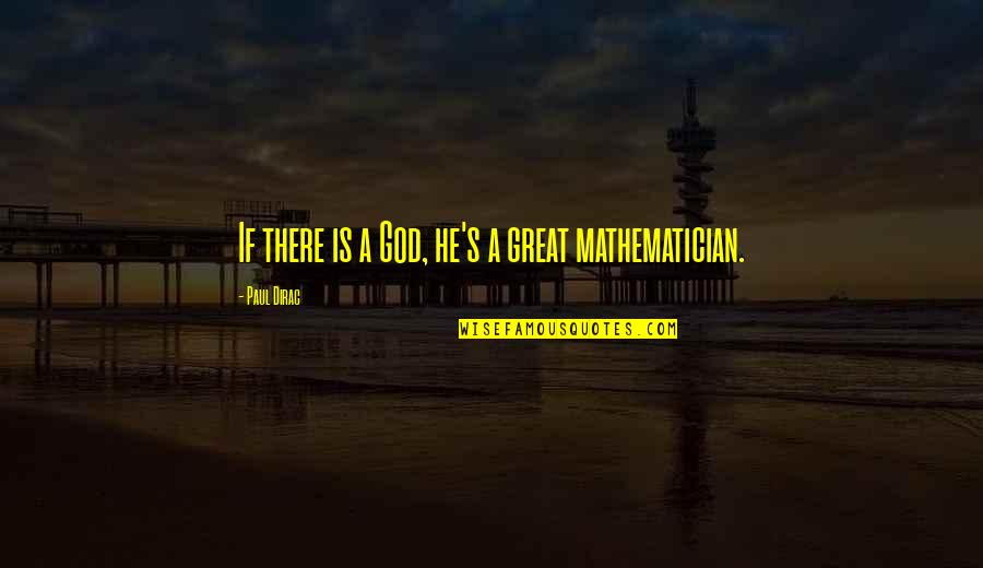 Mathematician God Quotes By Paul Dirac: If there is a God, he's a great