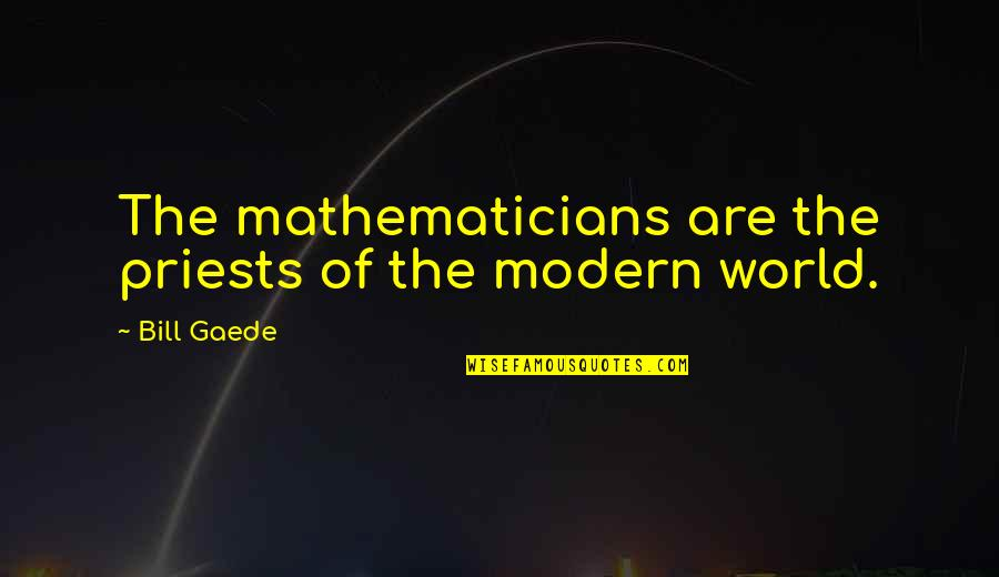Mathematics And God Quotes By Bill Gaede: The mathematicians are the priests of the modern