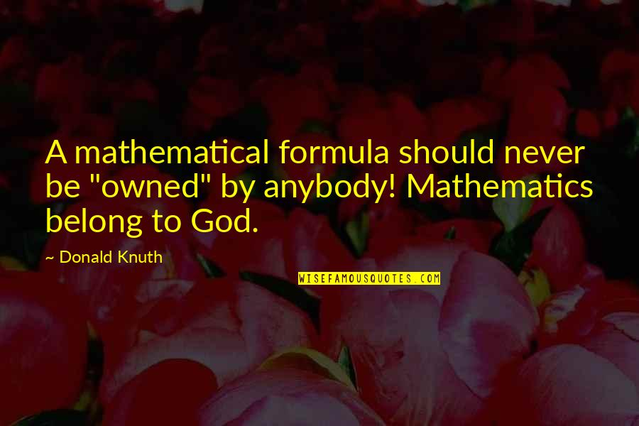 """Mathematics And God Quotes By Donald Knuth: A mathematical formula should never be """"owned"""" by"""