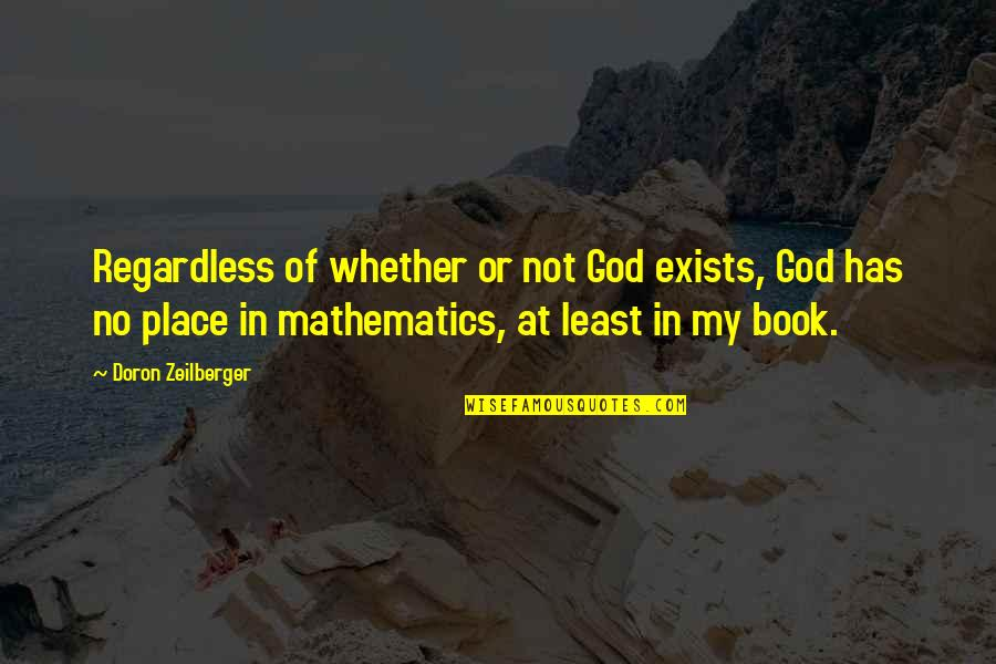 Mathematics And God Quotes By Doron Zeilberger: Regardless of whether or not God exists, God