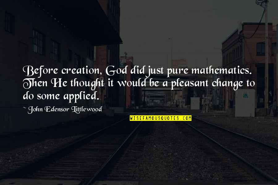 Mathematics And God Quotes By John Edensor Littlewood: Before creation, God did just pure mathematics. Then