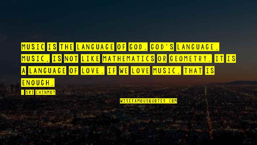 Mathematics And God Quotes By Sri Chinmoy: Music is the language of God. God's language,