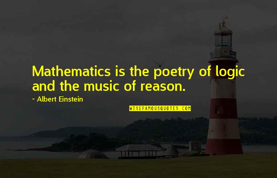 Mathematics And Science Quotes By Albert Einstein: Mathematics is the poetry of logic and the