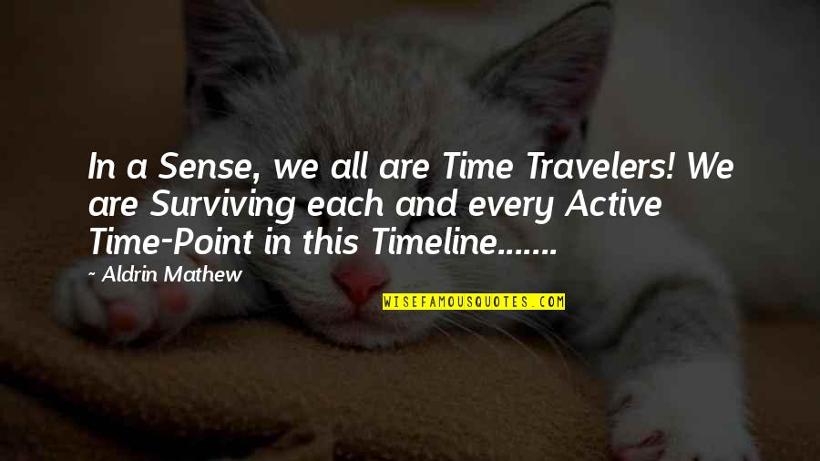 Mathematics And Science Quotes By Aldrin Mathew: In a Sense, we all are Time Travelers!