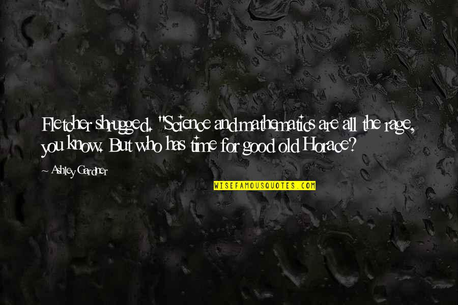 """Mathematics And Science Quotes By Ashley Gardner: Fletcher shrugged. """"Science and mathematics are all the"""