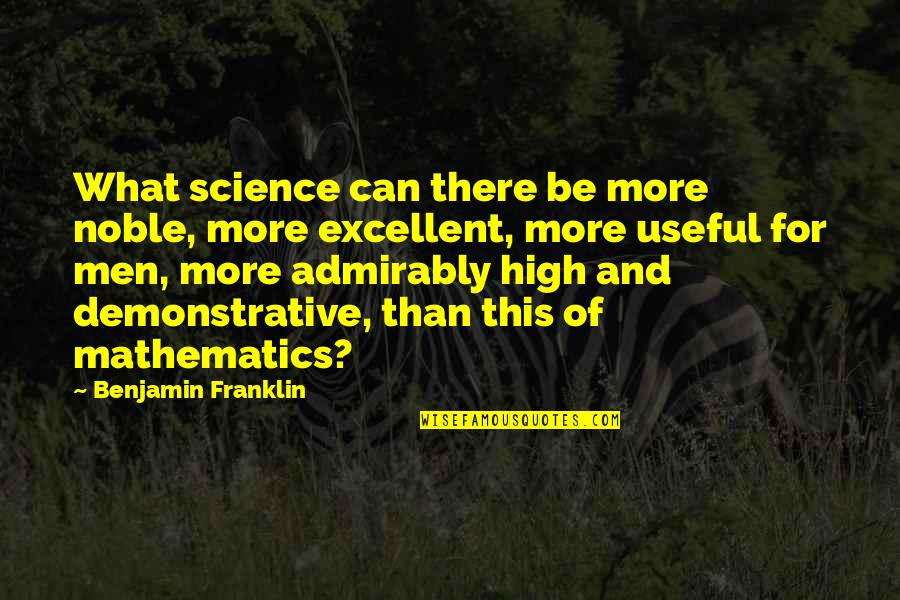 Mathematics And Science Quotes By Benjamin Franklin: What science can there be more noble, more