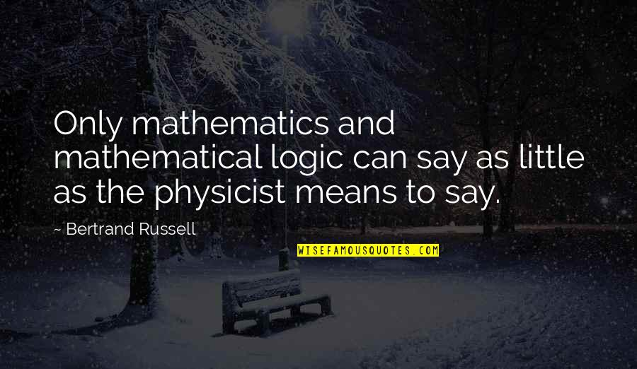 Mathematics And Science Quotes By Bertrand Russell: Only mathematics and mathematical logic can say as