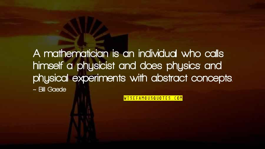 Mathematics And Science Quotes By Bill Gaede: A mathematician is an individual who calls himself
